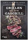 Grillen mit dem Gasgrill: Mit 50 leckeren Rezepten
