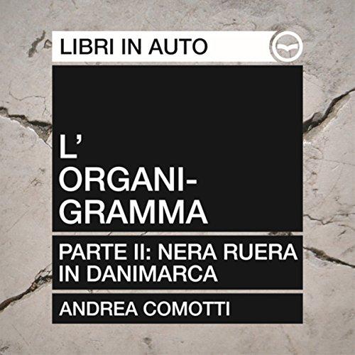L'Organigramma. Parte seconda. Nera Ruera in Danimarca  Audiolibri