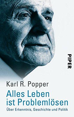 Alles Leben ist Problemlösen: Über Erkenntnis, Geschichte und Politik