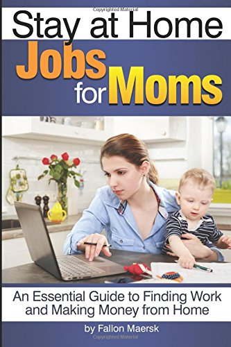 stay-at-home-jobs-for-moms-an-essential-guide-to-finding-work-and-making-money-from-home