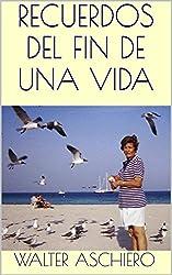 Recuerdos del Fin de Una Vida (Spanish Edition)