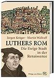 Luthers Rom: Die Ewige Stadt in der Renaissance - Jürgen Krüger