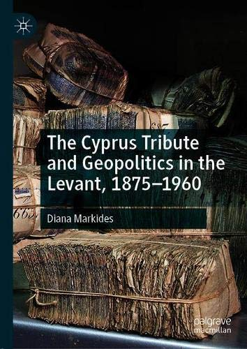 The Cyprus Tribute and Geopolitics in the Levant, 1875–1960