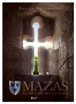 MAZAS ou LA MEMOIRE DES CATHARES par [MONTEGUT, Daniel]