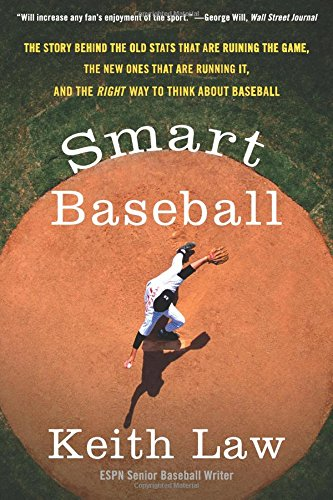 Smart Baseball: The Story Behind the Old STATS That Are Ruining the Game, the New Ones That Are Running It, and the Right Way to Think por Keith Law