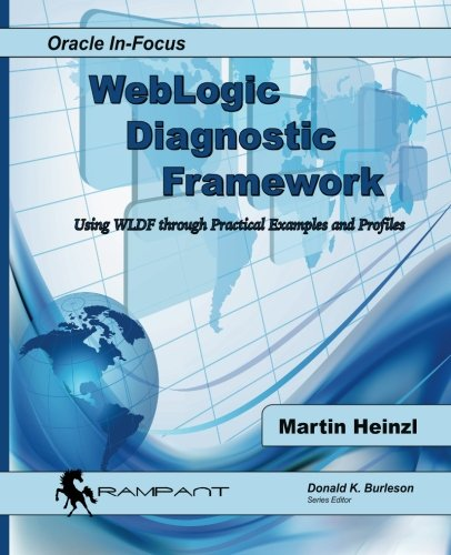 WebLogic  Diagnostic Framework: Using WLDF through Practical Examples and Profiles: Volume 51 (Oracle In-Focus)