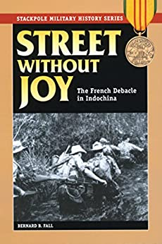 Street Without Joy: The French Debacle in Indochina (Stackpole Military History Series) by [Fall, Bernard B.]