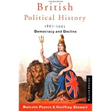 British Political History 1867-1995: Democracy and Decline by Malcolm Pearce (22-Aug-1996) Paperback