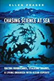 Chasing Science at Sea: Racing Hurricanes, Stalking Sharks, and Living Undersea with Ocean Experts by Prager, Ellen (2008) Paperback