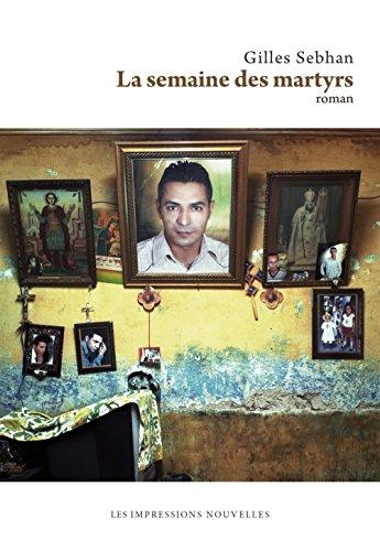 La semaine des martyrs par Gilles Sebhan