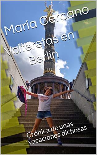 Volteretas en Berlín: Crónica de unas vacaciones dichosas