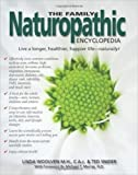 The Family Naturopathic Encyclopedia: Your Comprehensive, User-Friendly Guide to Naturally Treating Medical Conditions for the Whole Family