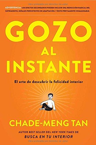 Gozo Al Instante: El Arte de Descubrir La Felicidad Interior