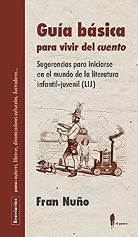 Guía básica para vivir del 'cuento': Sugerencias para iniciarse en el mundo de la literatura infantil-juvenil  ) par Fran Nuño