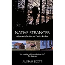 Native Stranger: A Journey in Familiar and Foreign Scotland
