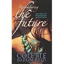 Remembering The Future: The Path to Recovering Intuition by Baron-Reid, Colette (September 27, 2007) Paperback