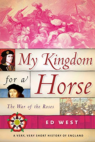 My Kingdom for a Horse: The War of the Roses (A Very, Very Short History of England)