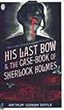 His Last Bow & The Case-book of Sherlock Holmes: AND The Case-book of Sherlock Holmes (Penguin Classics)