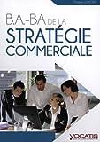 B.A.-BA de la stratégie commerciale