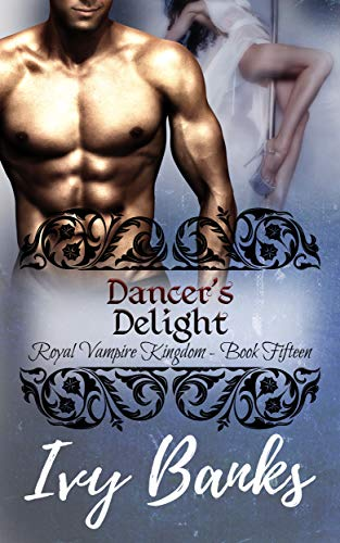 Dancer's Delight: Quick & Dirty Paranormal (Royal Vampire Kingdom) (English Edition)