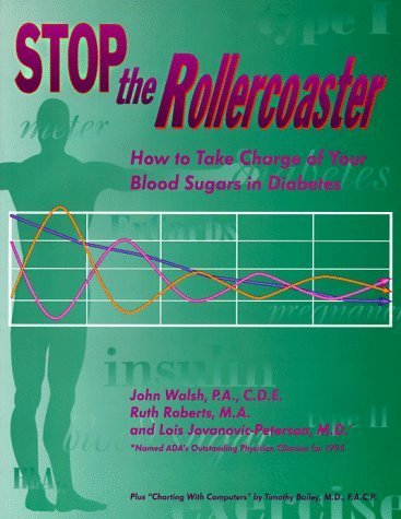 Stop the Rollercoaster: How to Take Charge of Your Blood Sugars in Diabetes by John Walsh (1996-01-01)