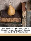 Orlando Innamorato del S. Matteo Maria Boiardo, Conte Di Scandiano Volume V.2