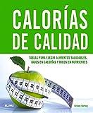 Calorias de calidad: Tablas para elegir alimentos saludables, bajos en calorías y ricos en nutrientes