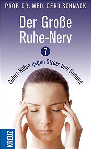 Der Große Ruhe-Nerv: 7 Sofort-Hilfen gegen Stress und Burnout