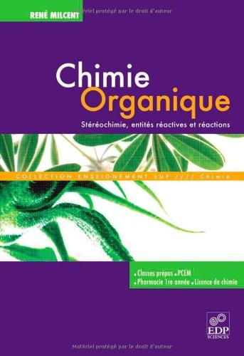Chimie organique : Stéréochimie, entités réactives et réactions