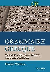 Grammaire grecque : Manuel de syntaxe pour l'exégèse du nouveau testament