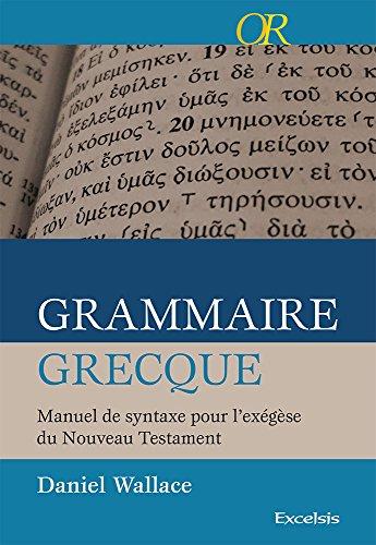 Grammaire grecque : Manuel de syntaxe pour l'exégèse du nouveau testament par Daniel Wallace