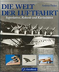 Die Welt der Luftfahrt: Superlative, Rekorde und Kuriositäten