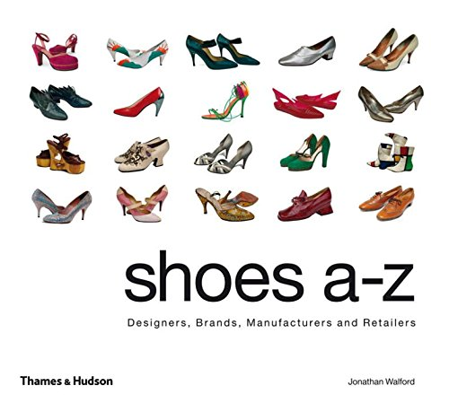 Shoes A-Z: Designers, Brands, Manufacturers and Retailers