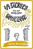 49 Excuses for Not Doing Your Homework (The 49... Series Book 3) by James Warwood