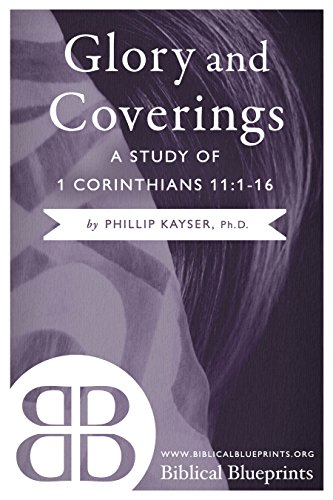 Glory and Coverings: A Study of 1 Corinthians 11:1-16 (English Edition)