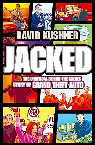 Jacked: The Unauthorized Behind-the-Scenes Story of Grand Theft Auto  by  David Kushner