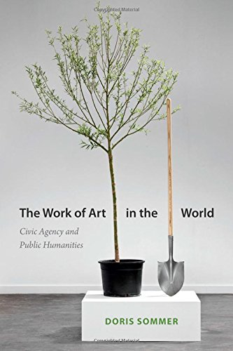 The Work of Art in the World: Civic Agency and Public Humanities por Doris Sommer