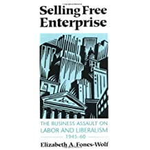 Selling Free Enterprise: The Business Assault on Labor and Liberalism, 1945-60 (History of Communication (Paperback))