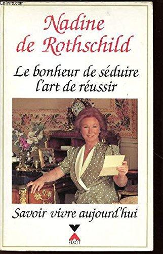 Le bonheur de seduire, l'art de reussir: Savoir vivre aujourd'hui (French Edition)