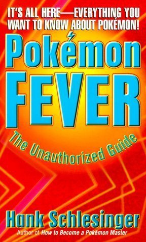 Pokemon Fever: The Unauthorized Guide by Schlesinger, Hank (1999) Mass Market Paperback