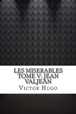 Jean Valjean - Les miserables Tome V: Jean