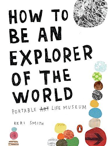 How to Be an Explorer of the World: Portable Life Museum (Handwerk Und Kunst Günstige)