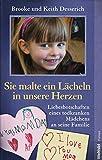 Sie malte ein L?cheln in unsere Herzen : Liebesbotschaften eines todkranken M?dchens an seine Familie.