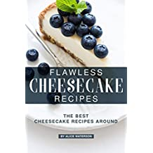 Flawless Cheesecake Recipes: The Best Cheesecake Recipes Around (English Edition)