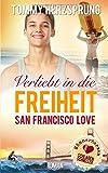 Verliebt in die Freiheit - San Francisco Love: Männerherzen schlagen schneller - Tommy Herzsprung