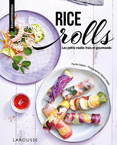 Rice rolls: Les petits roulés frais et gourmands par Pauline Dubois-Platet