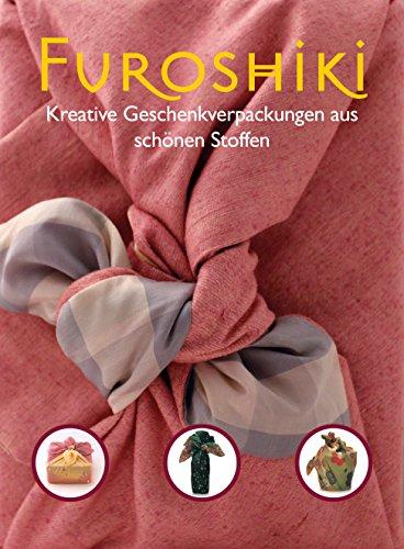 Preisvergleich Produktbild Furoshiki - Kreative Geschenkeverpackungen aus schönen Stoffen