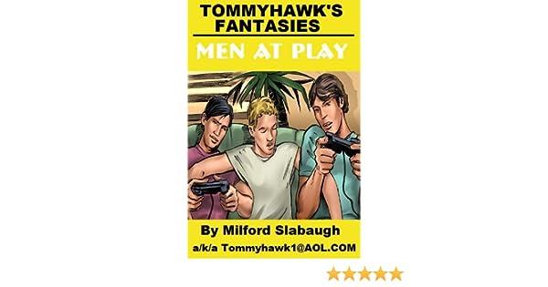 Tommyhawks Fantasies: Men At Play