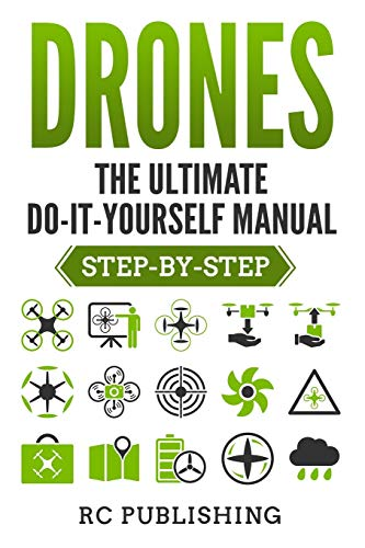 Drones: The Ultimate DIY Manual (Step-By-Step)