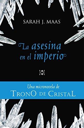 TRONO DE CRISTAL. Micronovela 4. La asesina en el imperio (Ebook) de [Maas, Sarah J.]